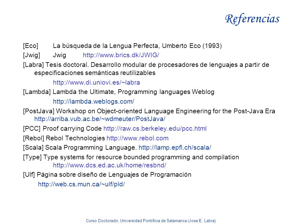 Referencias [Eco] La búsqueda de la Lengua Perfecta, Umberto Eco (1993) [Jwig] Jwig http://www.brics.dk/JWIG/